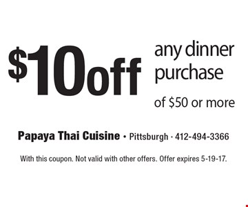 $10 off any dinner purchase of $50 or more. With this coupon. Not valid with other offers. Offer expires 5-19-17.