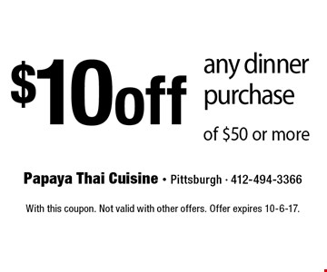 $10 off any dinner purchase of $50 or more. With this coupon. Not valid with other offers. Offer expires 10-6-17.