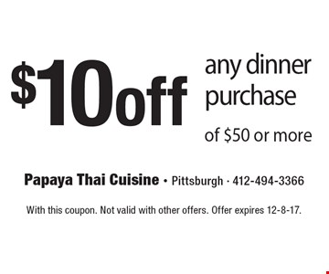 $10 off any dinner purchase of $50 or more. With this coupon. Not valid with other offers. Offer expires 12-8-17.