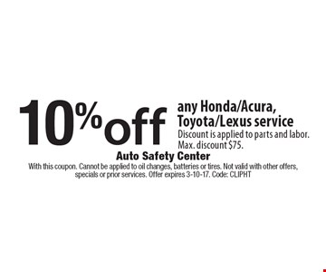 10%off any Honda/Acura, Toyota/Lexus service Discount is applied to parts and labor. Max. discount $75.. With this coupon. Cannot be applied to oil changes, batteries or tires. Not valid with other offers, specials or prior services. Offer expires 3-10-17. Code: ClipHT