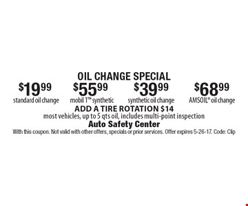 Oil Change Special – $68.99 Amsoil oil change. $39.99 synthetic oil change. $55.99 Mobil 1 synthetic. $19.99 standard oil change. Add a tire rotation for $14, most vehicles, up to 5 qts oil, includes multi-point inspection. With this coupon. Not valid with other offers, specials or prior services. Offer expires 5-26-17. Code: Clip