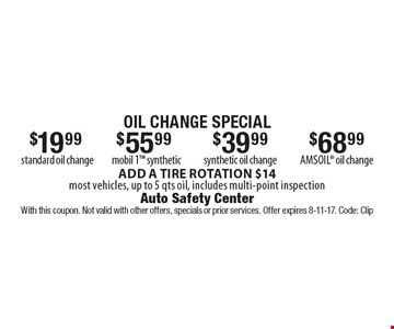 oil change special $68.99 amsoil oil change OR $39.99 synthetic oil change OR $55.99 mobil 1 synthetic OR $19.99 standard oil change. ADD A TIRE ROTATION $14 most vehicles, up to 5 qts oil, includes multi-point inspection. With this coupon. Not valid with other offers, specials or prior services. Offer expires 8-11-17. Code: Clip