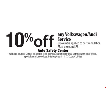 10% off any Volkswagen/Audi Service Discount is applied to parts and labor. Max. discount $75. With this coupon. Cannot be applied to oil changes, batteries or tires. Not valid with other offers,specials or prior services. Offer expires 8-11-17. Code: ClipVW