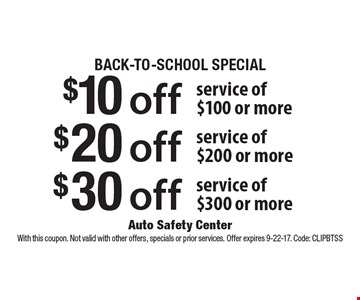 Back-To-School Special. $10 off service of $100 or more OR $20 off service of $200 or more OR $30 off service of $300 or more. With this coupon. Not valid with other offers, specials or prior services. Offer expires 9-22-17. Code: CLIPBTSS