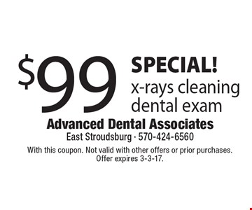 SPECIAL! $99 x-rays cleaning dental exam. With this coupon. Not valid with other offers or prior purchases. Offer expires 3-3-17.