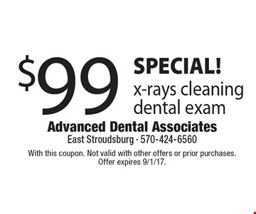 SPECIAL! $99 x-rays cleaning dental exam. With this coupon. Not valid with other offers or prior purchases.Offer expires 9/1/17.