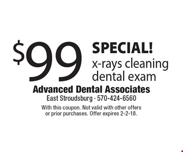 SPECIAL! $99 x-rays cleaning dental exam. With this coupon. Not valid with other offers or prior purchases. Offer expires 2-2-18.