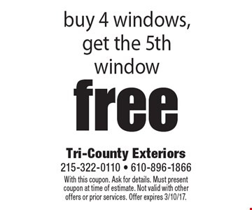 Free window. Buy 4 windows, get the 5th window. With this coupon. Ask for details. Must present coupon at time of estimate. Not valid with other offers or prior services. Offer expires 3/10/17.