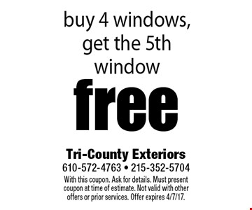 Free window. Buy 4 windows, get the 5th window. With this coupon. Ask for details. Must present coupon at time of estimate. Not valid with other offers or prior services. Offer expires 4/7/17.