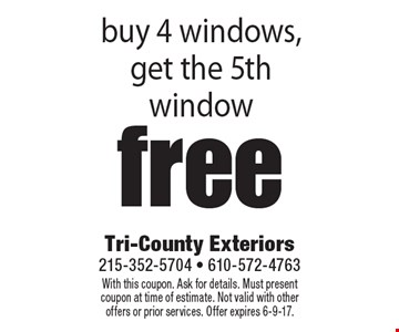 free window buy 4 windows, get the 5th window. With this coupon. Ask for details. Must present coupon at time of estimate. Not valid with other offers or prior services. Offer expires 6-9-17.