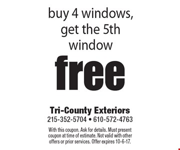 Fee window. buy 4 windows, get the 5th window. With this coupon. Ask for details. Must present coupon at time of estimate. Not valid with other offers or prior services. Offer expires 10-6-17.