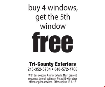 free window buy 4 windows, get the 5th window. With this coupon. Ask for details. Must present coupon at time of estimate. Not valid with other offers or prior services. Offer expires 12-8-17.