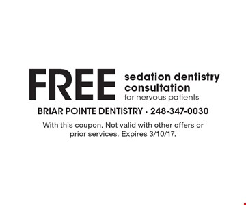 Free sedation dentistry consultation for nervous patients. With this coupon. Not valid with other offers or prior services. Expires 3/10/17.