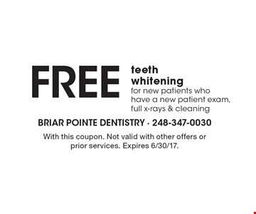 Free teeth whitening for new patients who have a new patient exam, full x-rays & cleaning. With this coupon. Not valid with other offers or prior services. Expires 6/30/17.