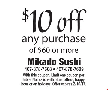 $10 off any purchase of $60 or more. With this coupon. Limit one coupon per table. Not valid with other offers, happy hour or on holidays. Offer expires 2/10/17.