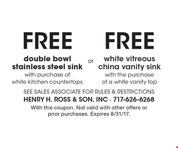 Free double bowl stainless steel sink. With purchase of white kitchen countertops OR Free white vitreous china vanity sink. With the purchase of a white vanity top. With this coupon. Not valid with other offers or prior purchases. Expires 8/31/17.
