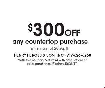$300 Off any countertop purchase, minimum of 20 sq. ft. With this coupon. Not valid with other offers or prior purchases. Expires 10/31/17.