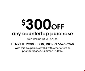 $300 Off any countertop purchase minimum of 20 sq. ft. With this coupon. Not valid with other offers or prior purchases. Expires 11/30/17.