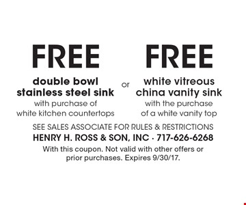 FREE double bowl stainless steel sink with purchase of white kitchen countertops OR FREE white vitreous china vanity sink with the purchase of a white vanity top. With this coupon. Not valid with other offers or prior purchases. Expires 9/30/17.