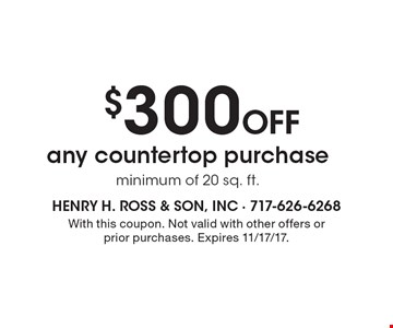 $300 Off any countertop purchase, minimum of 20 sq. ft. With this coupon. Not valid with other offers or prior purchases. Expires 11/17/17.