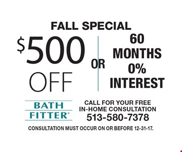 Fall Special - $500 off OR 60 months 0% Interest. Consultation must occur on or before 12-31-17.