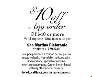 $10 off any order Of $40 or more. Valid anytime. Dine in or take-out. 1 coupon per check. 1 coupon per couple, No separate checks. Not valid on holidays, with lunch or dinner specials or with live entertainment seating. Cannot be combined with any other offer or delivery. Go to LocalFlavor.com for more coupons.