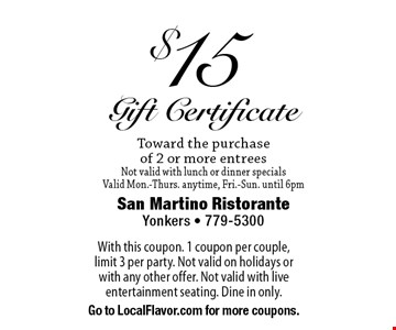 $15 gift certificate toward the purchase of 2 or more entrees Not valid with lunch or dinner specials Valid Mon.-Thurs. anytime, Fri.-Sun. until 6pm. With this coupon. 1 coupon per couple, limit 3 per party. Not valid on holidays or with any other offer. Not valid with live entertainment seating. Dine in only. Go to LocalFlavor.com for more coupons.