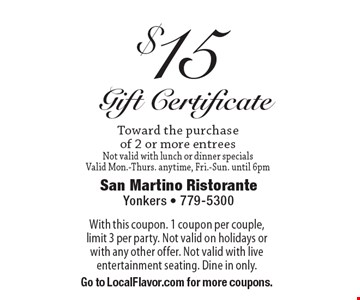 $15 gift certificate toward the purchase of 2 or more entrees. Not valid with lunch or dinner specials. Valid Mon.-Thurs. anytime, Fri.-Sun. until 6pm. With this coupon. 1 coupon per couple, limit 3 per party. Not valid on holidays or with any other offer. Not valid with live entertainment seating. Dine in only. Go to LocalFlavor.com for more coupons.