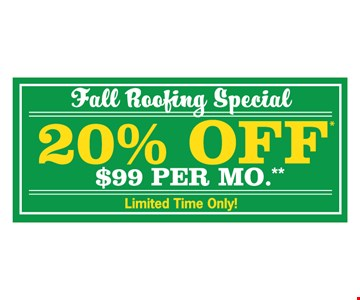 Fall Roofing Special 20% Off, $99 Per Mo.