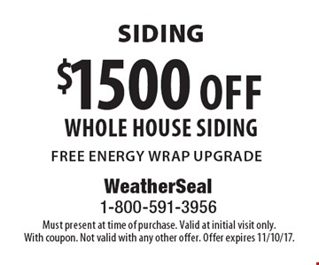 Siding $1500 off whole house siding free energy wrap upgrade. Must present at time of purchase. Valid at initial visit only. With coupon. Not valid with any other offer. Offer expires 11/10/17.