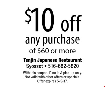 $10 off any purchase of $60 or more. With this coupon. Dine in & pick-up only. Not valid with other offers or specials. Offer expires 5-5-17.