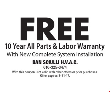 FREE 10 Year All Parts & Labor Warranty With New Complete System Installation. With this coupon. Not valid with other offers or prior purchases. Offer expires 3-31-17.