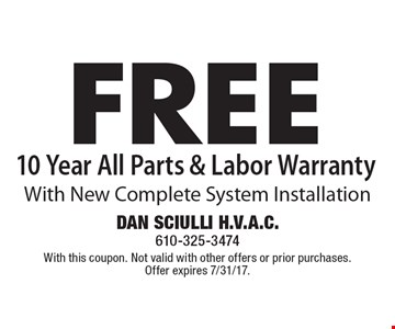FREE 10 Year All Parts & Labor Warranty With New Complete System Installation. With this coupon. Not valid with other offers or prior purchases. Offer expires 7/31/17.