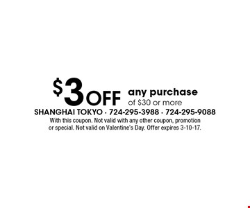 $3 Off Any Purchase Of $30 Or More. With this coupon. Not valid with any other coupon, promotion or special. Not valid on Valentine's Day. Offer expires 3-10-17.