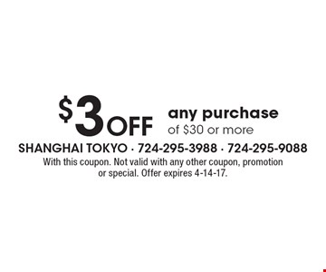 $3 OFF any purchase of $30 or more. With this coupon. Not valid with any other coupon, promotion or special. Offer expires 4-14-17.