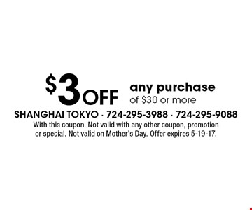 $3 off any purchase of $30 or more. With this coupon. Not valid with any other coupon, promotion or special. Not valid on Mother's Day. Offer expires 5-19-17.