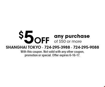 $5 Off any purchase of $50 or more. With this coupon. Not valid with any other coupon, promotion or special. Offer expires 6-16-17.