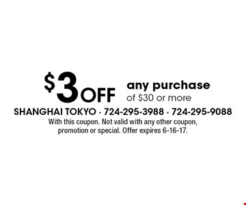$3 Off any purchase of $30 or more. With this coupon. Not valid with any other coupon, promotion or special. Offer expires 6-16-17.