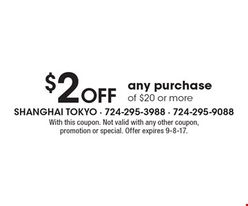 $2 OFF any purchase of $20 or more. With this coupon. Not valid with any other coupon, promotion or special. Offer expires 9-8-17.