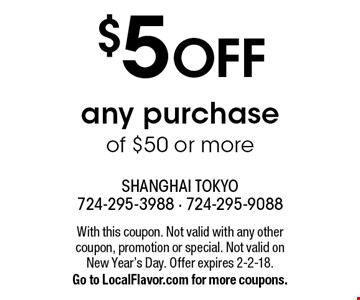 $5 OFF any purchase of $50 or more. With this coupon. Not valid with any other coupon, promotion or special. Not valid on New Year's Day. Offer expires 2-2-18. Go to LocalFlavor.com for more coupons.