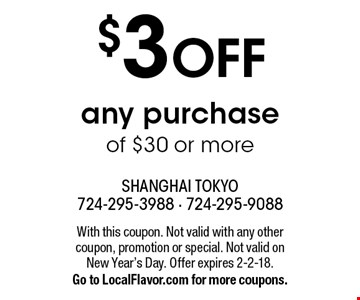 $3 OFF any purchase of $30 or more. With this coupon. Not valid with any other coupon, promotion or special. Not valid on New Year's Day. Offer expires 2-2-18. Go to LocalFlavor.com for more coupons.