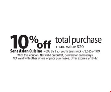 10% off total purchase. Max. value $20. With this coupon. Not valid on buffet, delivery or on holidays. Not valid with other offers or prior purchases. Offer expires 2-10-17.