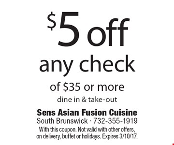 $5 off any check of $35 or more. Dine in & take-out. With this coupon. Not valid with other offers, on delivery, buffet or holidays. Expires 3/10/17.