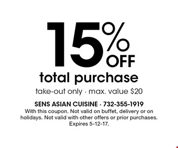 15% Off total purchase, take-out only - max. value $20. With this coupon. Not valid on buffet, delivery or on holidays. Not valid with other offers or prior purchases. Expires 5-12-17.