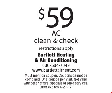 $59 AC clean & check restrictions apply. Must mention coupon. Coupons cannot be combined. One coupon per visit. Not valid with other offers, specials or prior services. Offer expires 4-21-17.