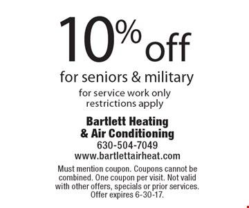 10% off for seniors & military for service work only restrictions apply. Must mention coupon. Coupons cannot be combined. One coupon per visit. Not valid with other offers, specials or prior services. Offer expires 6-30-17.