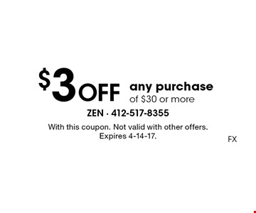 $3 OFF any purchase of $30 or more. With this coupon. Not valid with other offers. Expires 4-14-17. FX