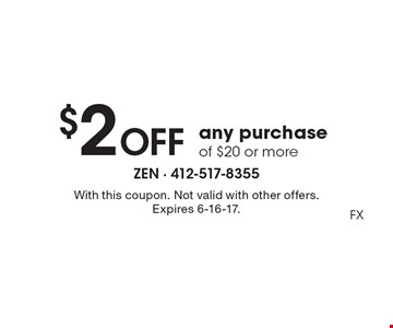 $2 Off any purchase of $20 or more. With this coupon. Not valid with other offers. Expires 6-16-17. FX