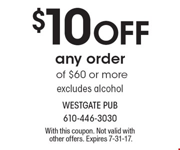$10 Off any order of $60 or more excludes alcohol. With this coupon. Not valid with other offers. Expires 7-31-17.