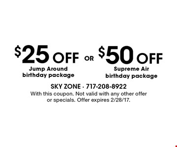 $25 Off Jump Around birthday package OR $50 Off Supreme Air birthday package. With this coupon. Not valid with any other offer or specials. Offer expires 2/28/17.